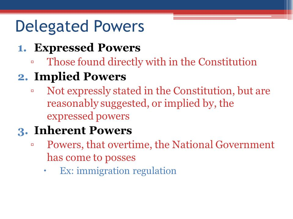 Delegated Powers Expressed Powers Implied Powers Inherent Powers