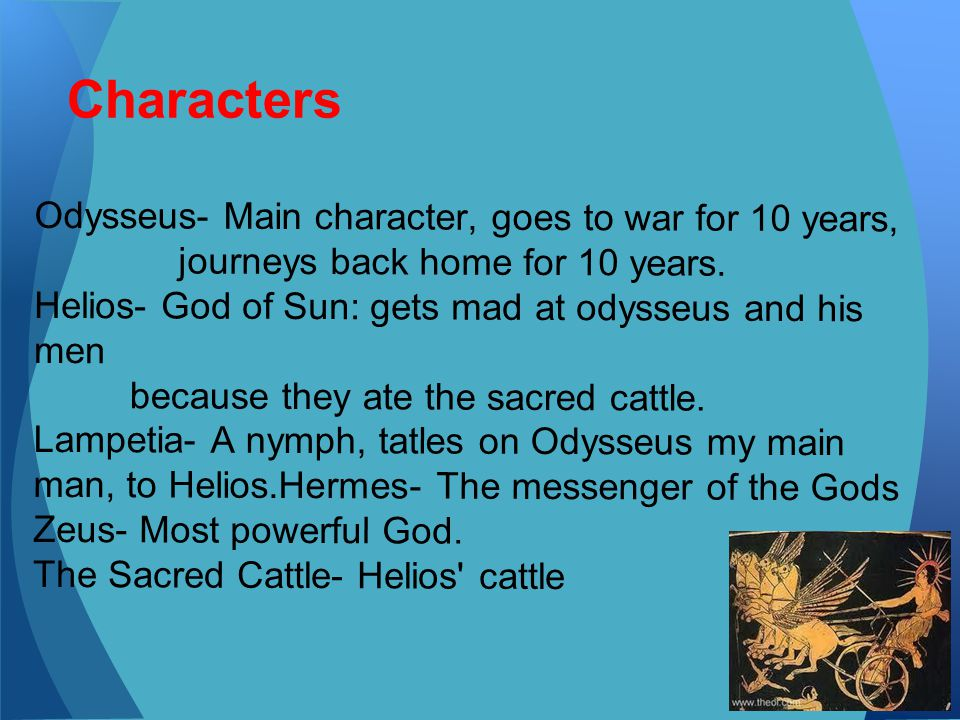 Characters Odysseus- Main character, goes to war for 10 years,