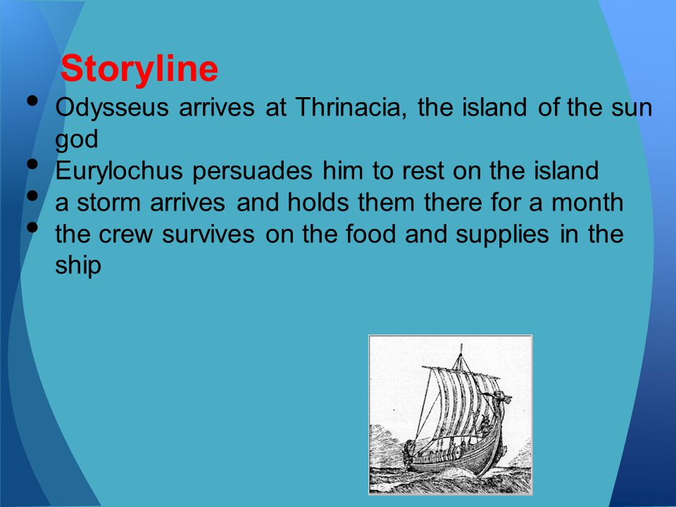 Storyline Odysseus arrives at Thrinacia, the island of the sun god