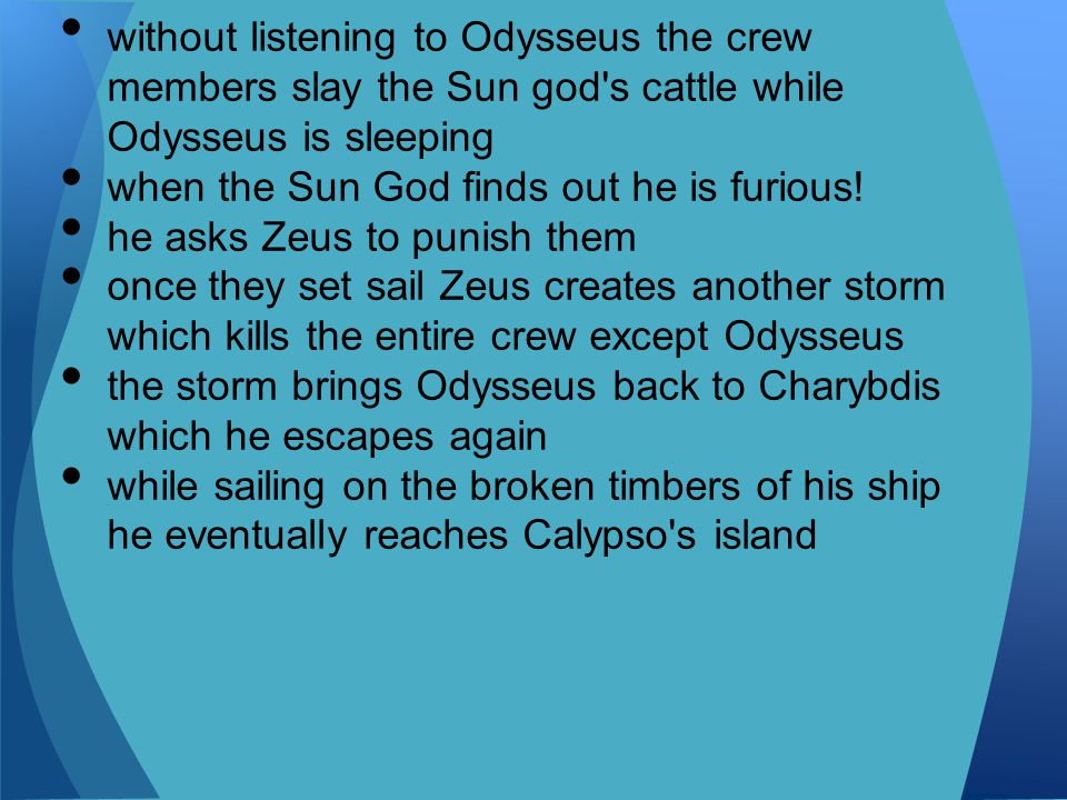 without listening to Odysseus the crew members slay the Sun god s cattle while Odysseus is sleeping