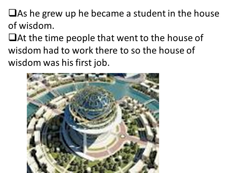 As he grew up he became a student in the house of wisdom.