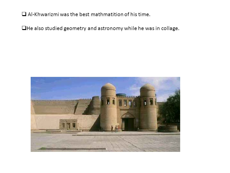 Al-Khwarizmi was the best mathmatition of his time.