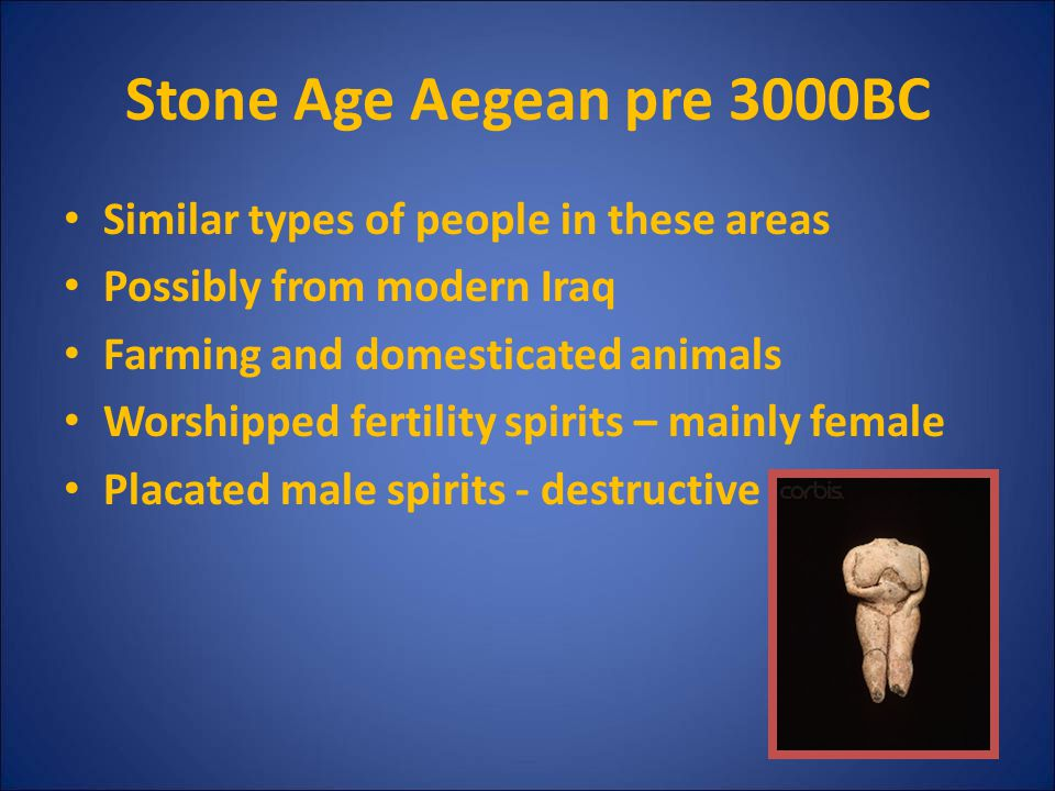 Stone Age Aegean pre 3000BC Similar types of people in these areas