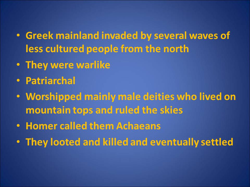 Greek mainland invaded by several waves of less cultured people from the north
