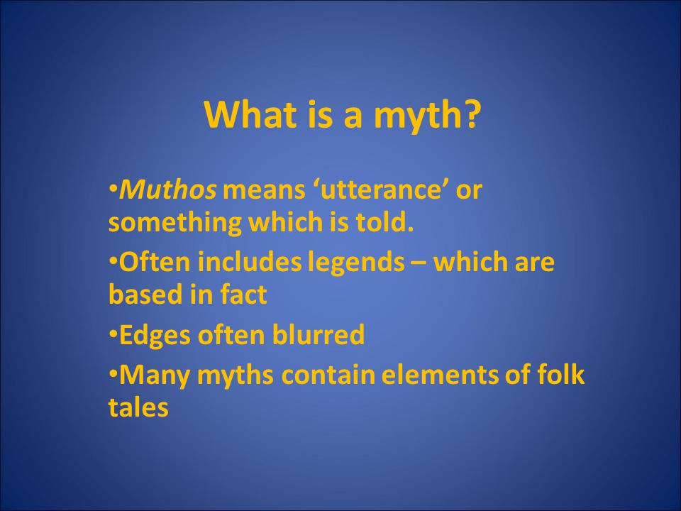 What is a myth Muthos means 'utterance' or something which is told.