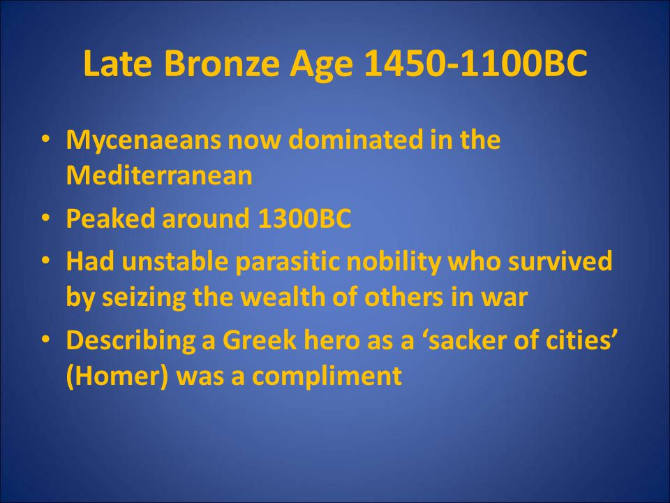 Late Bronze Age 1450-1100BC Mycenaeans now dominated in the Mediterranean. Peaked around 1300BC.