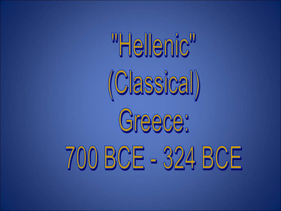 Hellenic (Classical) Greece: 700 BCE - 324 BCE
