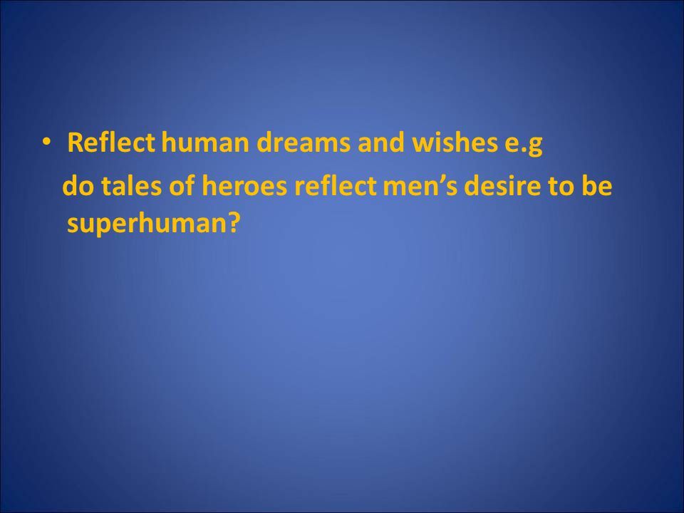 Reflect human dreams and wishes e.g