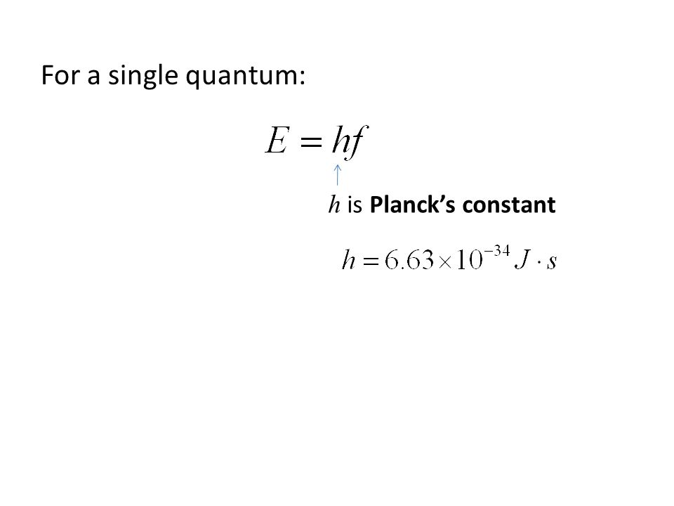 For a single quantum: h is Planck's constant