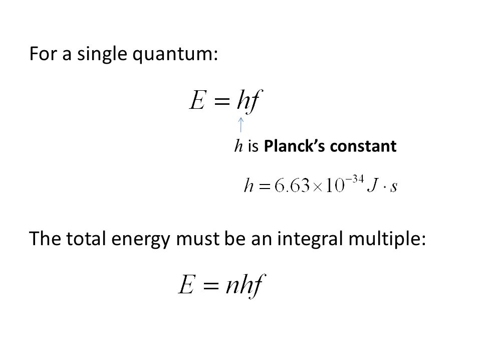 For a single quantum: The total energy must be an integral multiple: