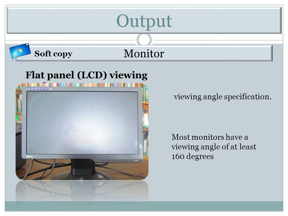 Output Monitor Flat panel (LCD) viewing angle Soft copy