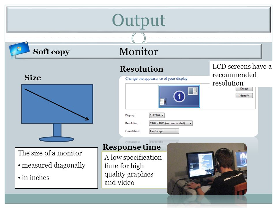 Output Monitor Soft copy Resolution Size Response time
