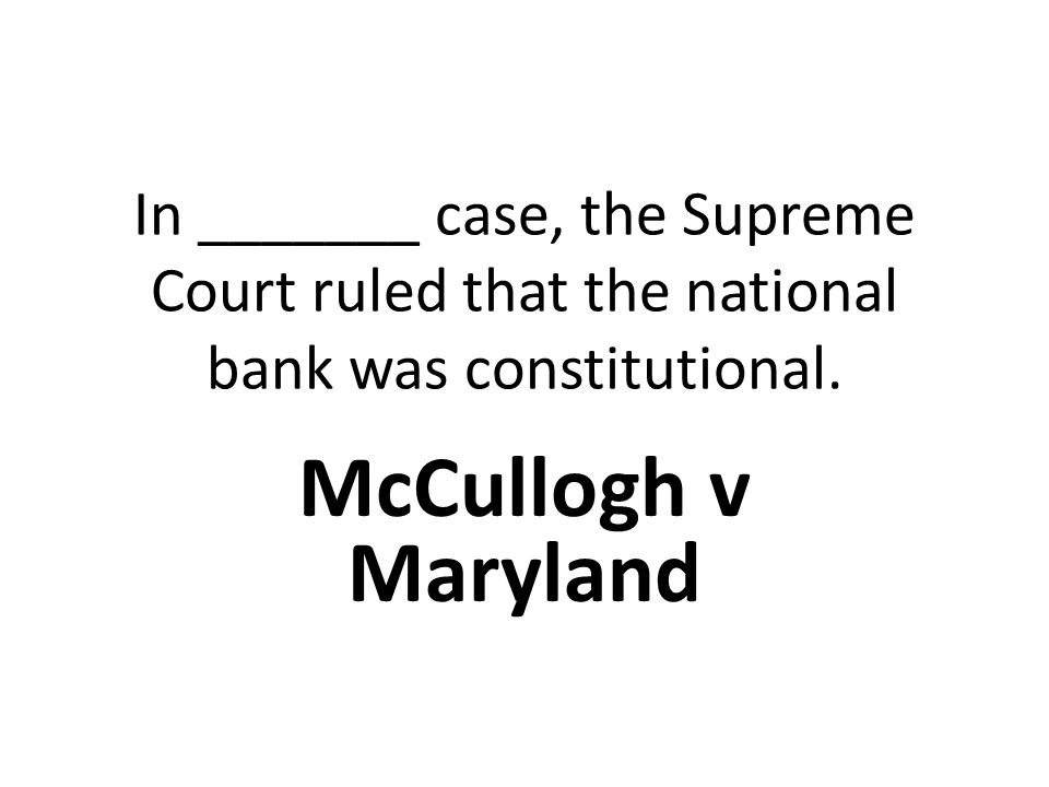 In _______ case, the Supreme Court ruled that the national bank was constitutional.
