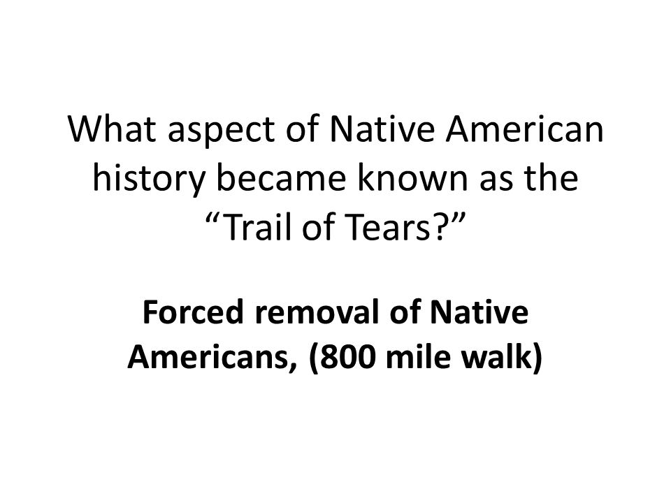 Forced removal of Native Americans, (800 mile walk)