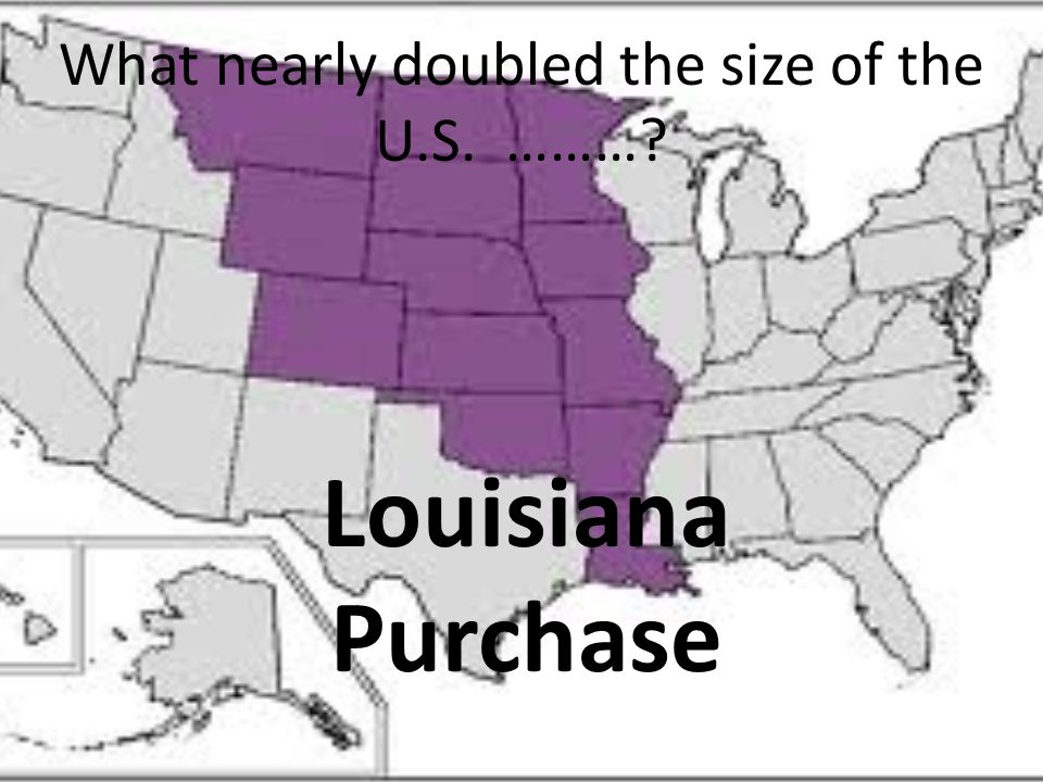 What nearly doubled the size of the U.S. ………
