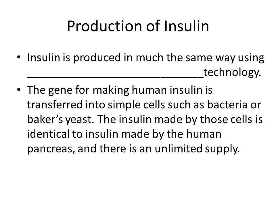 Production of Insulin Insulin is produced in much the same way using _____________________________technology.