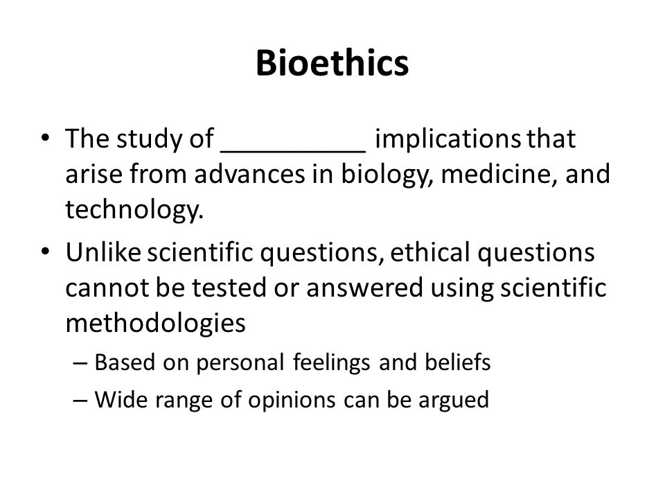Bioethics The study of __________ implications that arise from advances in biology, medicine, and technology.