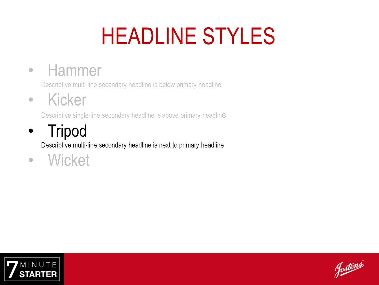 HEADLINE STYLES Hammer Kicker Tripod Wicket