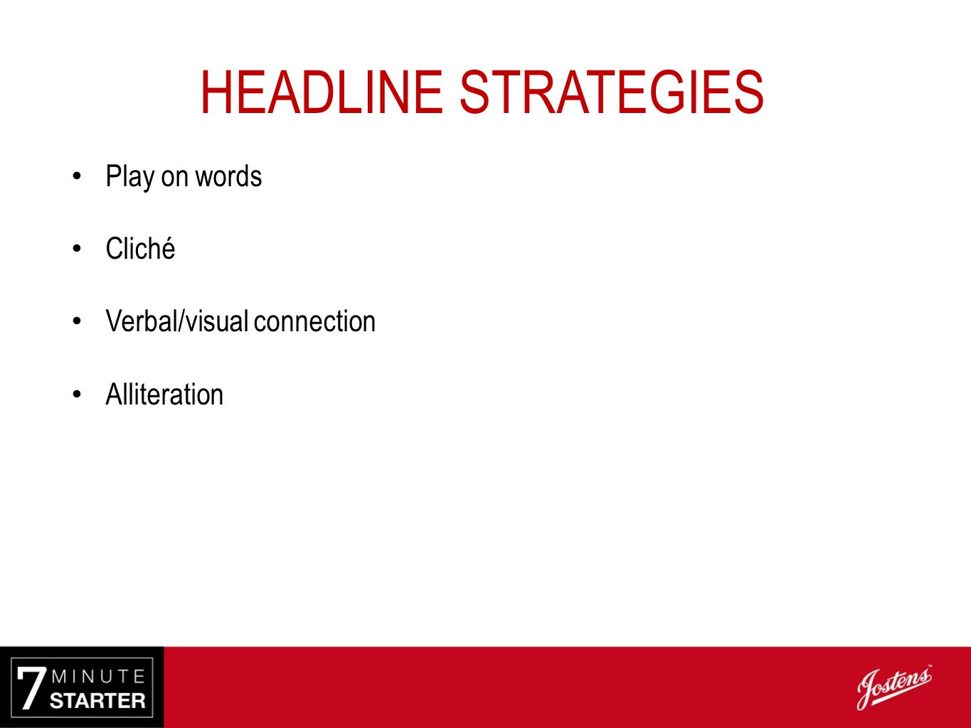 HEADLINE STRATEGIES Play on words Cliché Verbal/visual connection