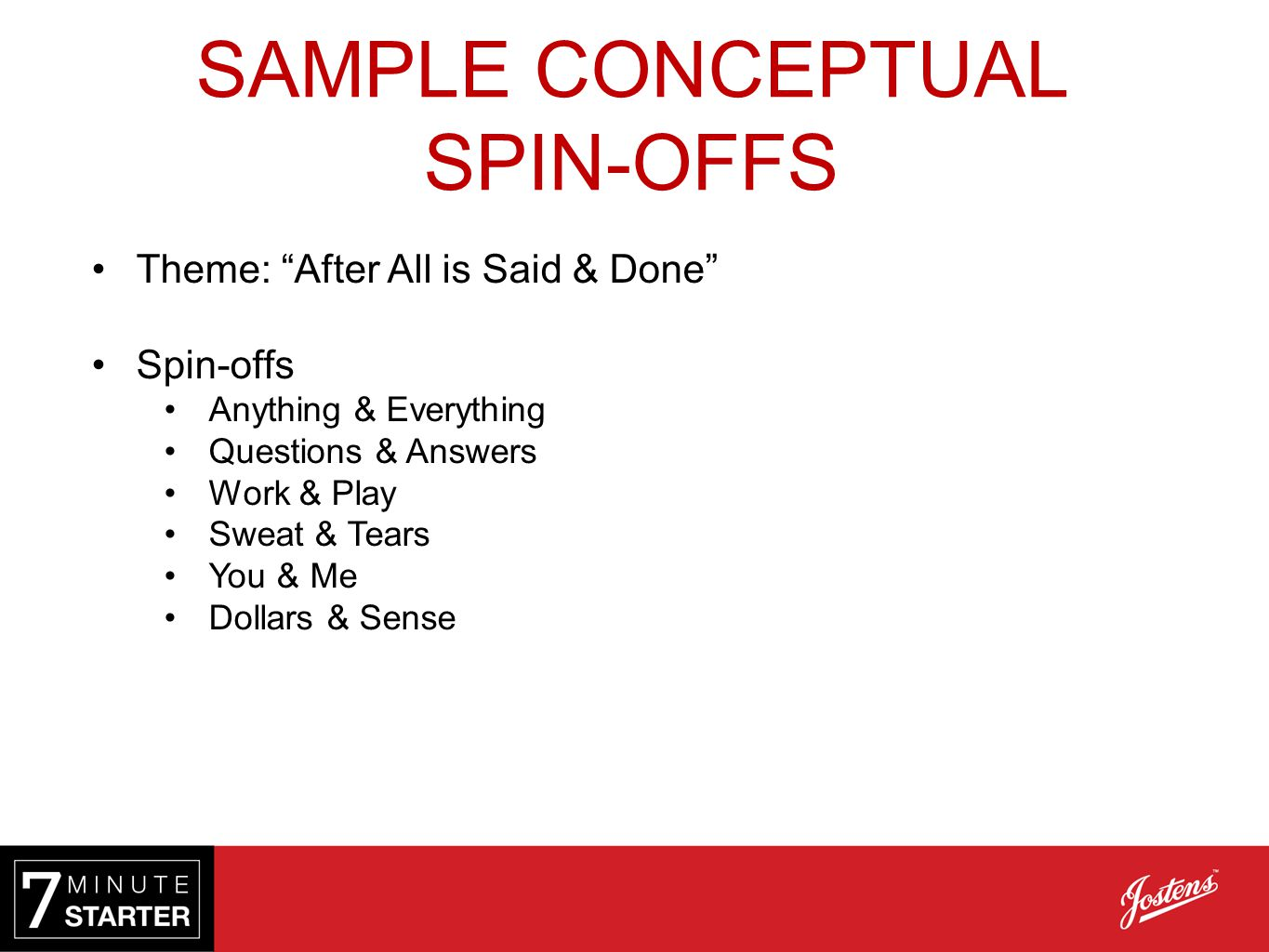 SAMPLE CONCEPTUAL SPIN-OFFS Theme: After All is Said & Done