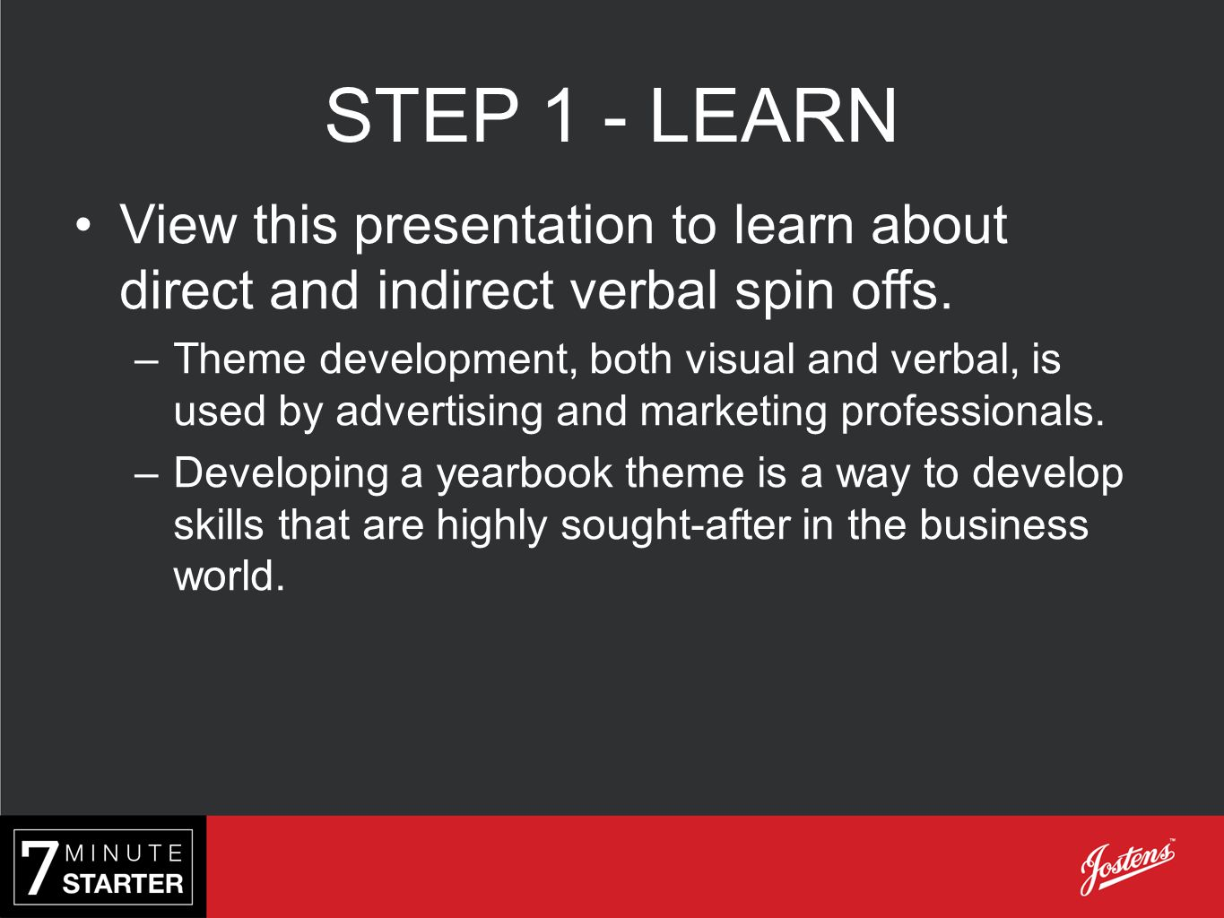 STEP 1 - LEARN View this presentation to learn about direct and indirect verbal spin offs.
