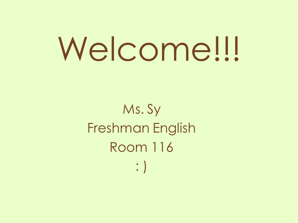 Ms. Sy Freshman English Room 116 : )