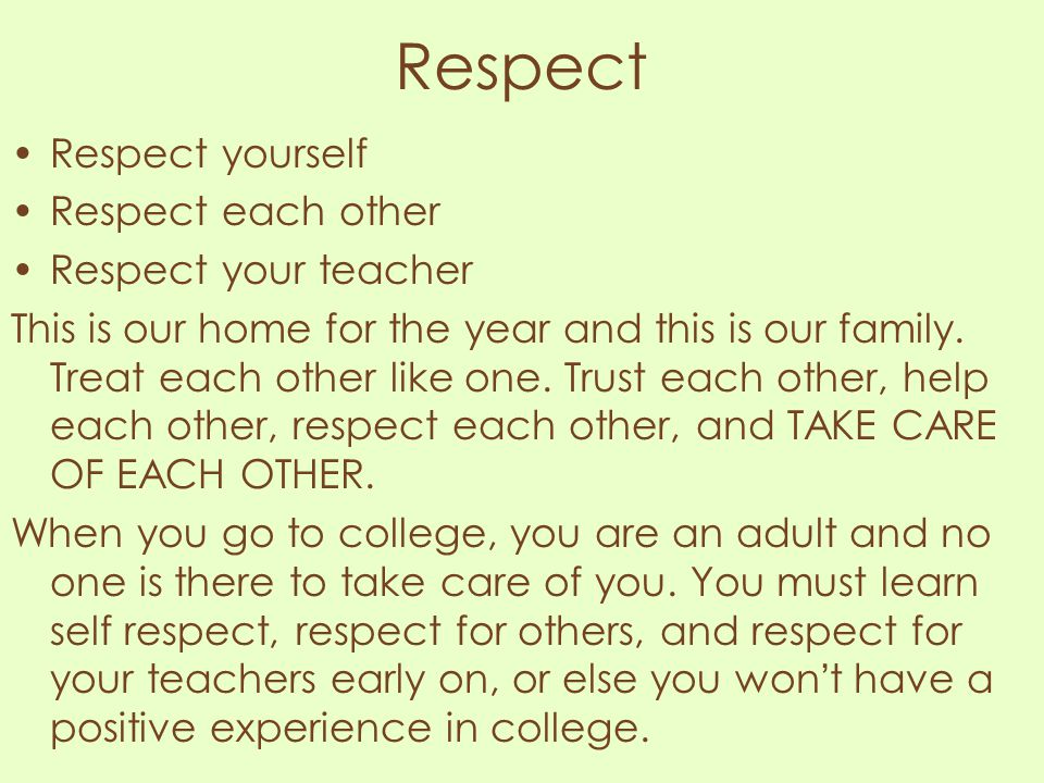Respect Respect yourself Respect each other Respect your teacher
