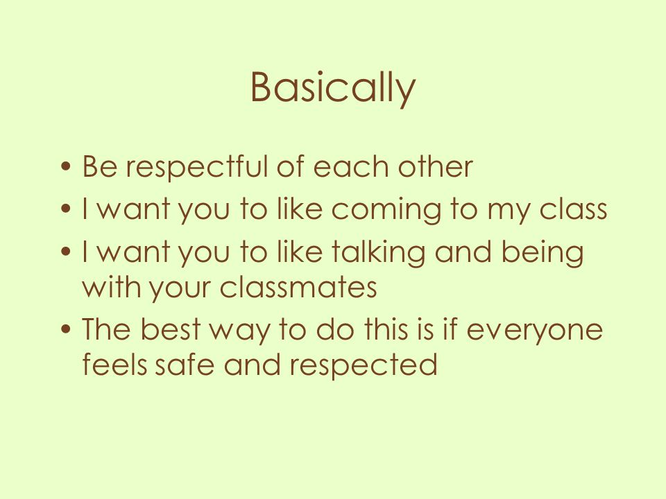 Basically Be respectful of each other