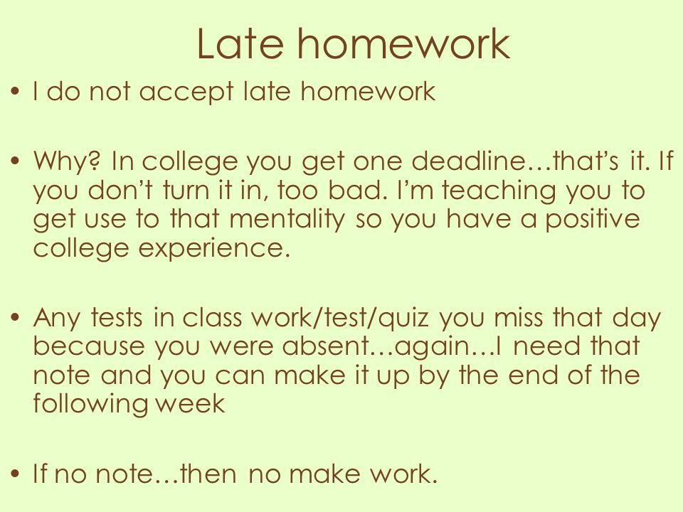 Late homework I do not accept late homework