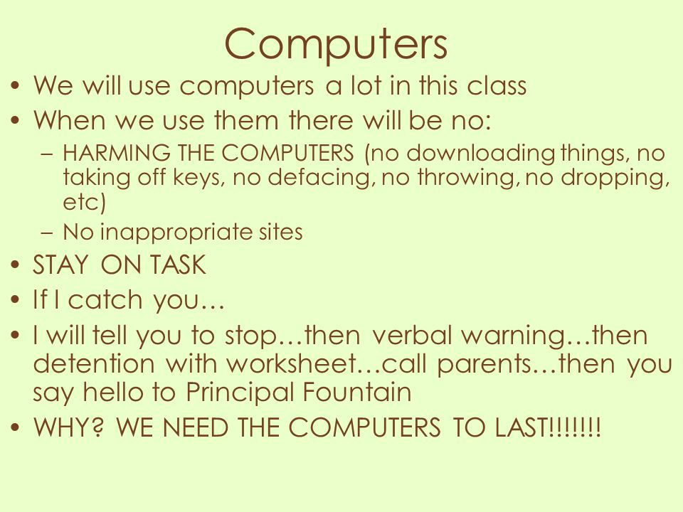 Computers We will use computers a lot in this class
