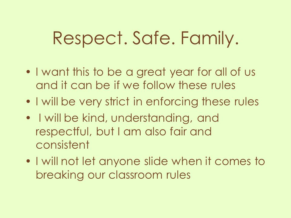 Respect. Safe. Family. I want this to be a great year for all of us and it can be if we follow these rules.