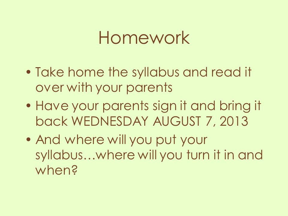 Homework Take home the syllabus and read it over with your parents