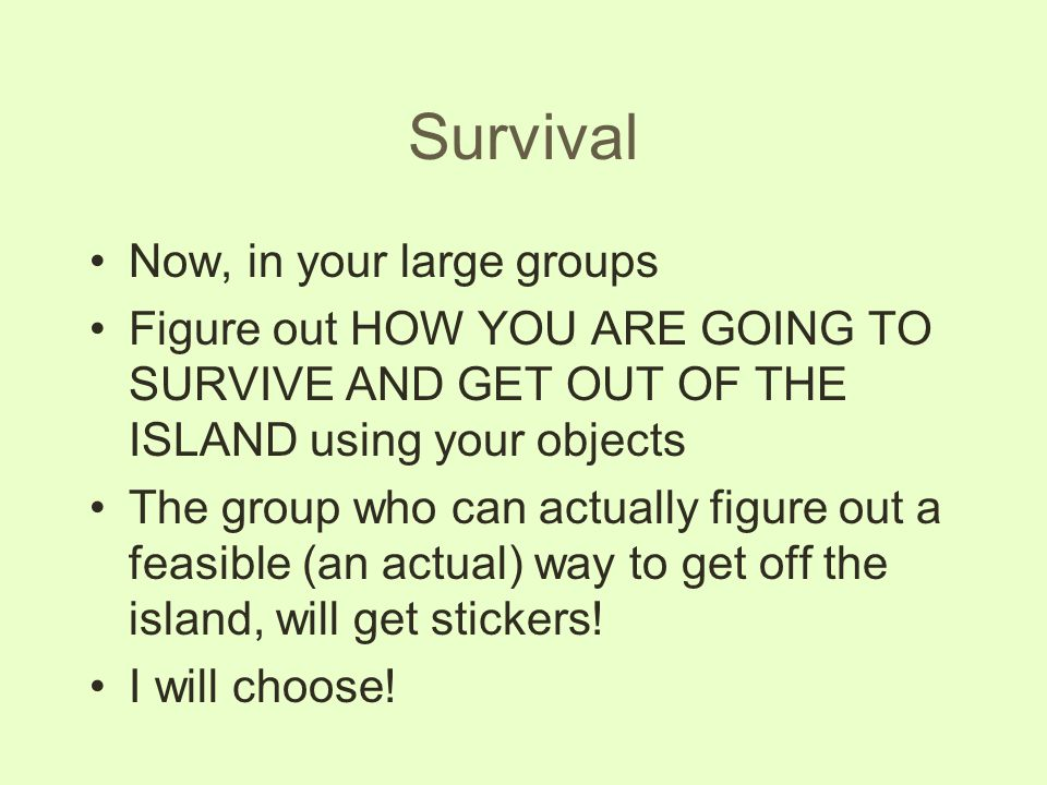 Survival Now, in your large groups