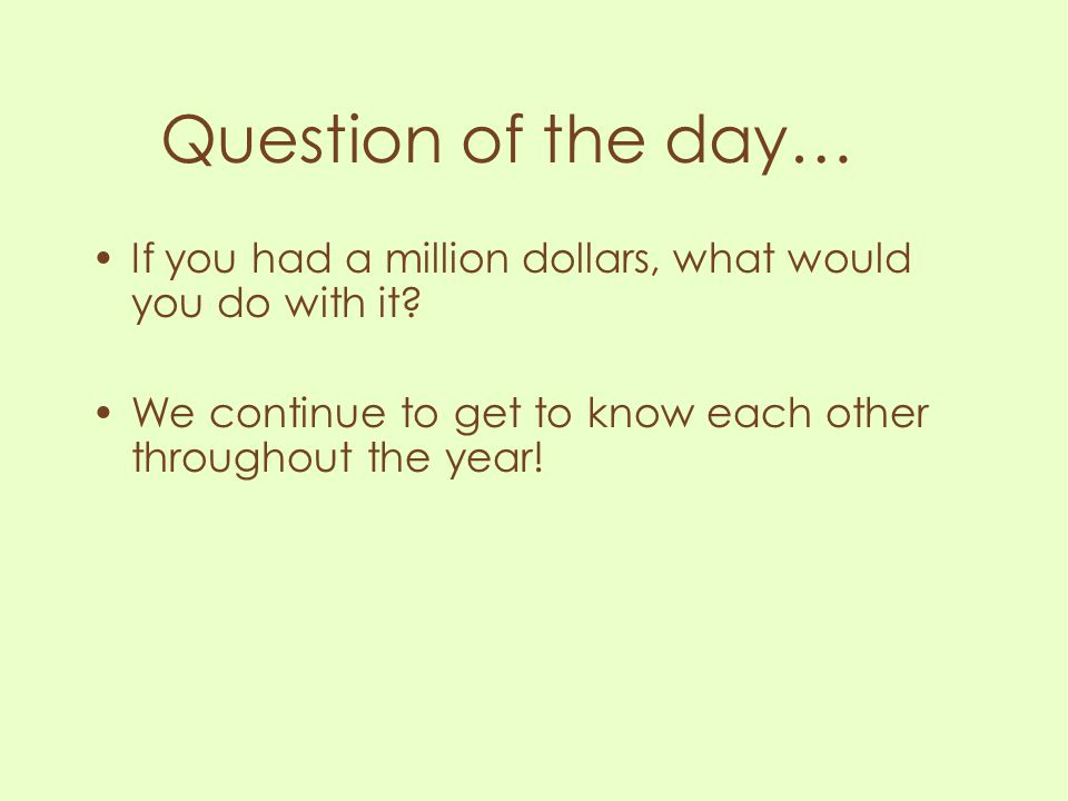 Question of the day… If you had a million dollars, what would you do with it.