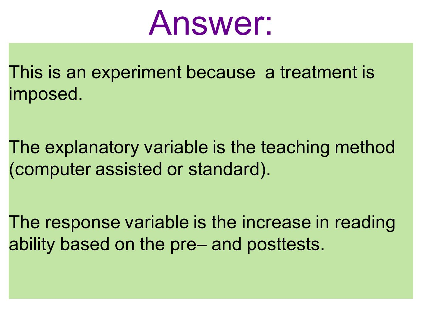 Answer: This is an experiment because a treatment is imposed.