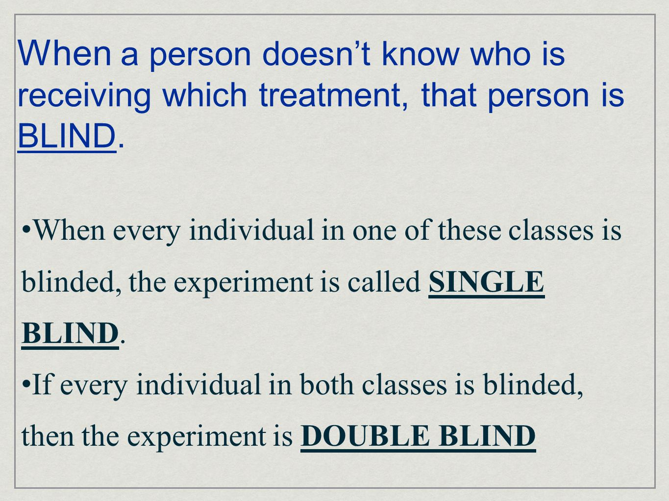 When a person doesn't know who is receiving which treatment, that person is BLIND.