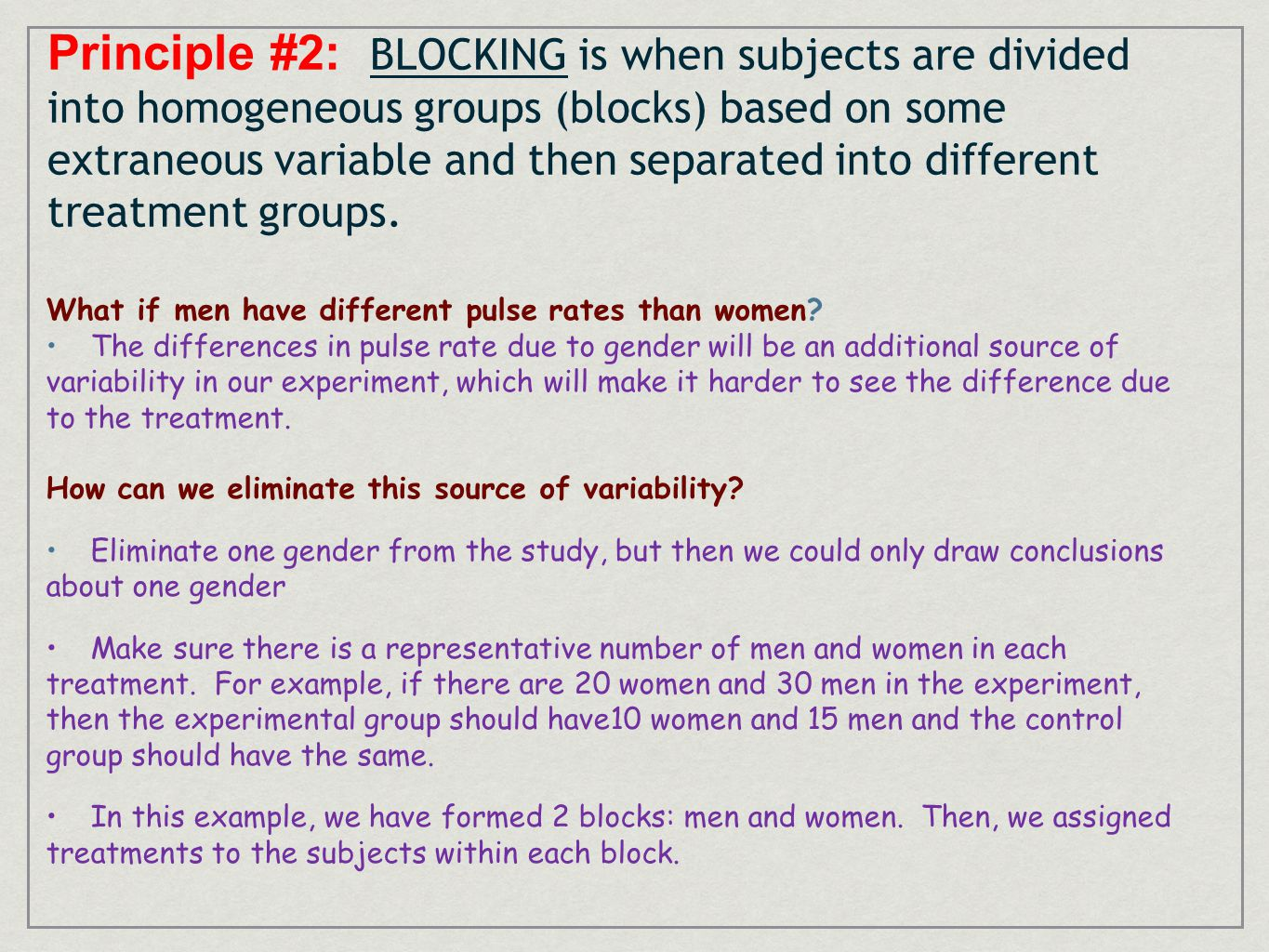 Principle #2: BLOCKING is when subjects are divided into homogeneous groups (blocks) based on some extraneous variable and then separated into different treatment groups.