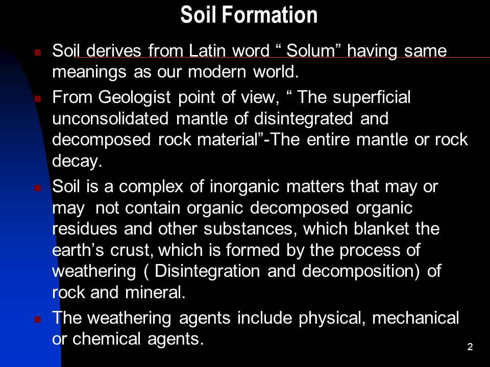 Soil Formation Soil derives from Latin word Solum having same meanings as our modern world.