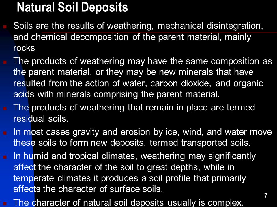 Natural Soil Deposits Soils are the results of weathering, mechanical disintegration, and chemical decomposition of the parent material, mainly rocks.