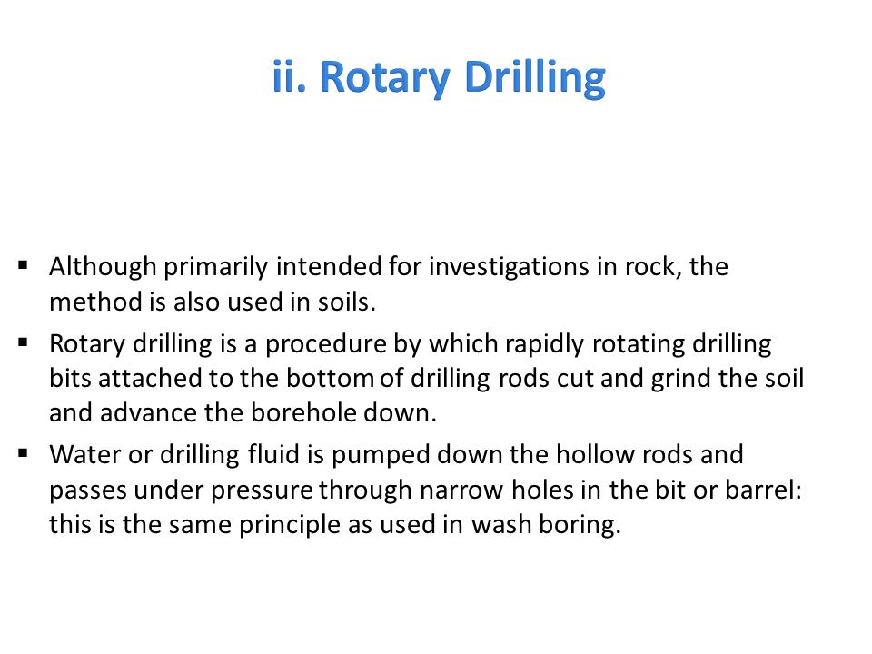 ii. Rotary Drilling Although primarily intended for investigations in rock, the method is also used in soils.