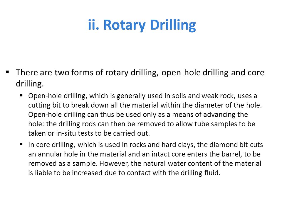 ii. Rotary Drilling There are two forms of rotary drilling, open-hole drilling and core drilling.