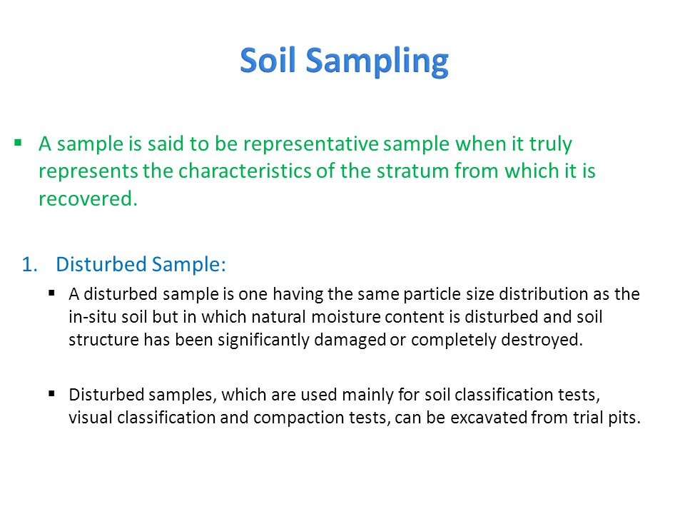 Soil Sampling A sample is said to be representative sample when it truly represents the characteristics of the stratum from which it is recovered.