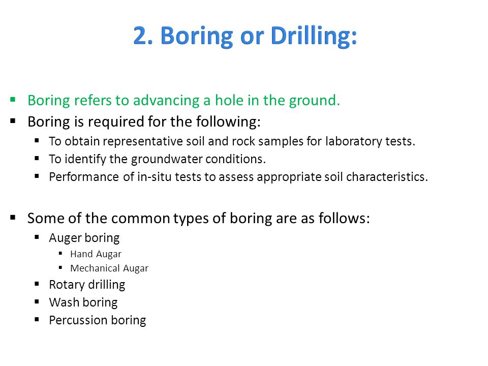 2. Boring or Drilling: Boring refers to advancing a hole in the ground. Boring is required for the following: