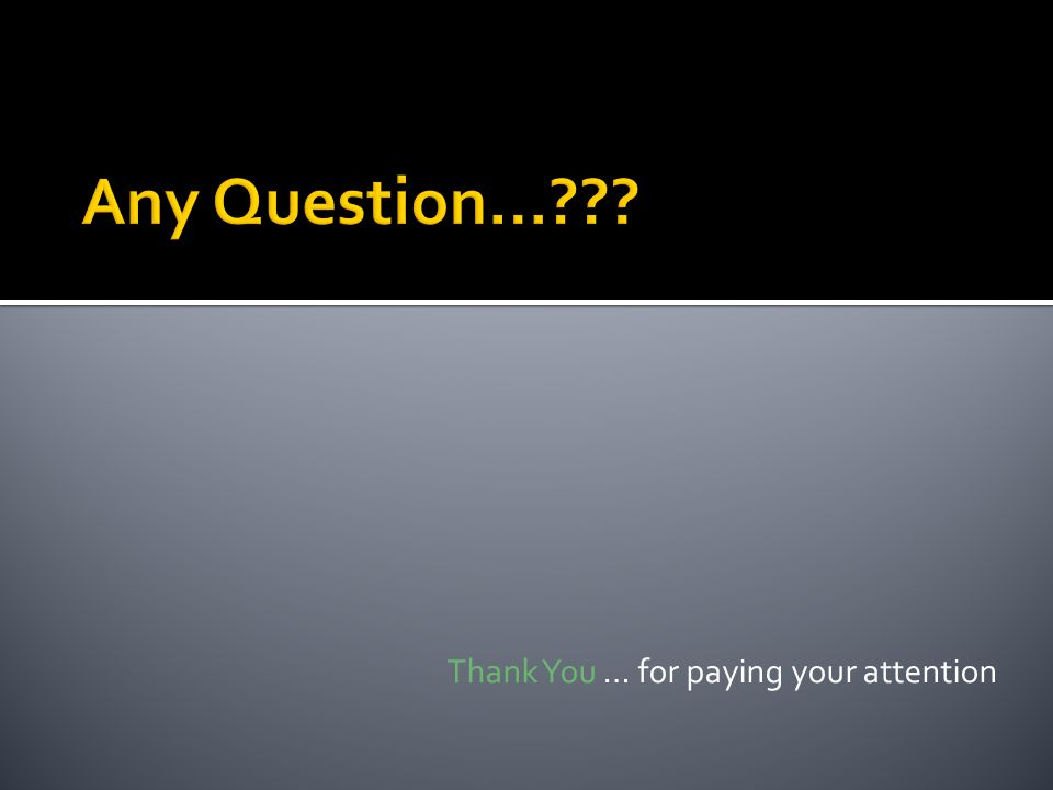 Any Question… Thank You … for paying your attention