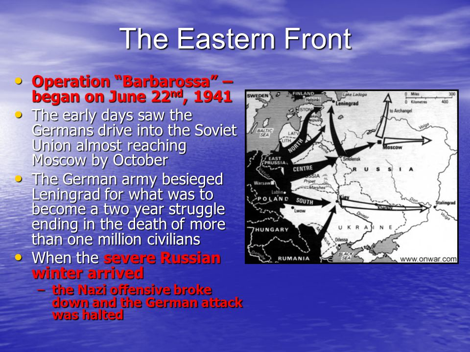 The Eastern Front Operation Barbarossa – began on June 22nd, 1941