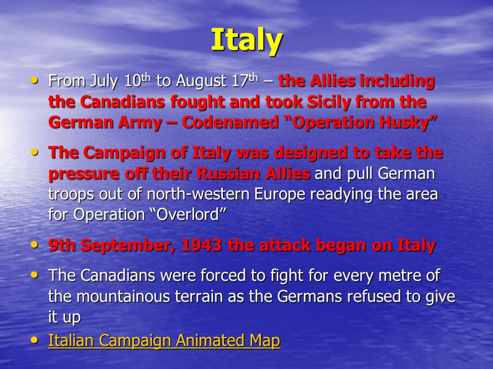Italy From July 10th to August 17th – the Allies including the Canadians fought and took Sicily from the German Army – Codenamed Operation Husky