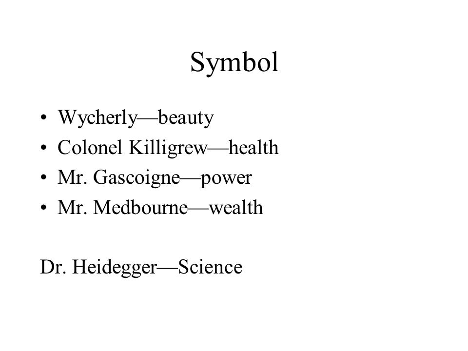 Symbol Wycherly—beauty Colonel Killigrew—health Mr. Gascoigne—power