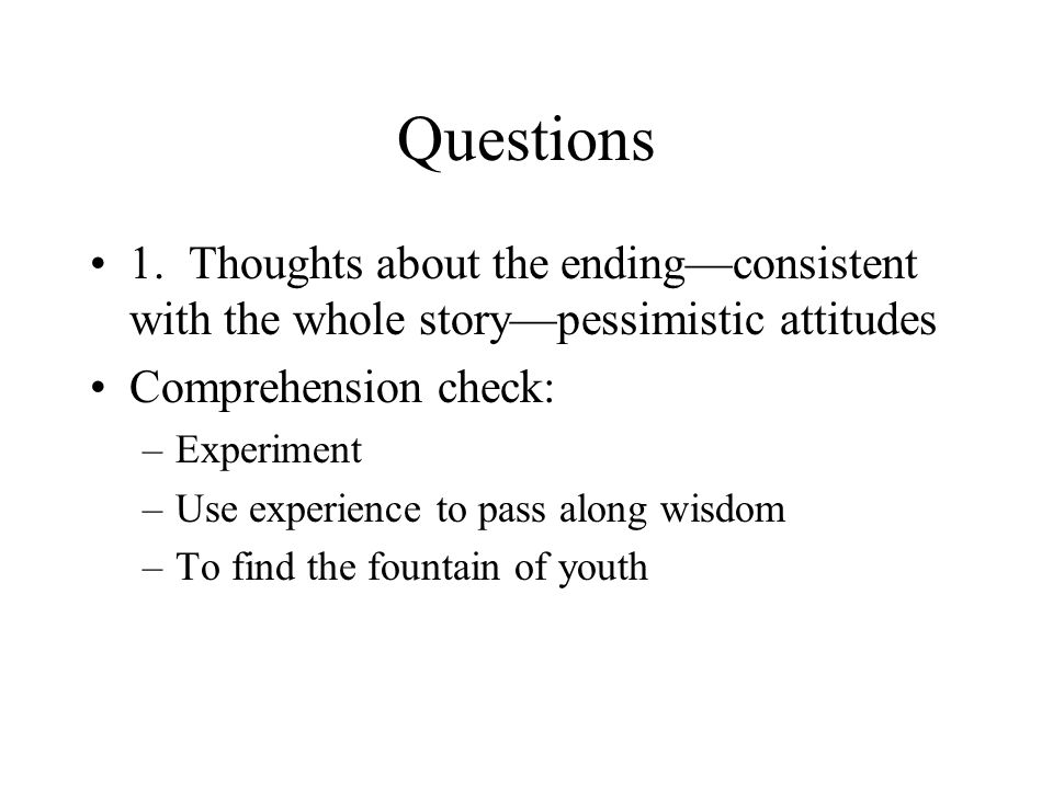 Questions 1. Thoughts about the ending—consistent with the whole story—pessimistic attitudes. Comprehension check: