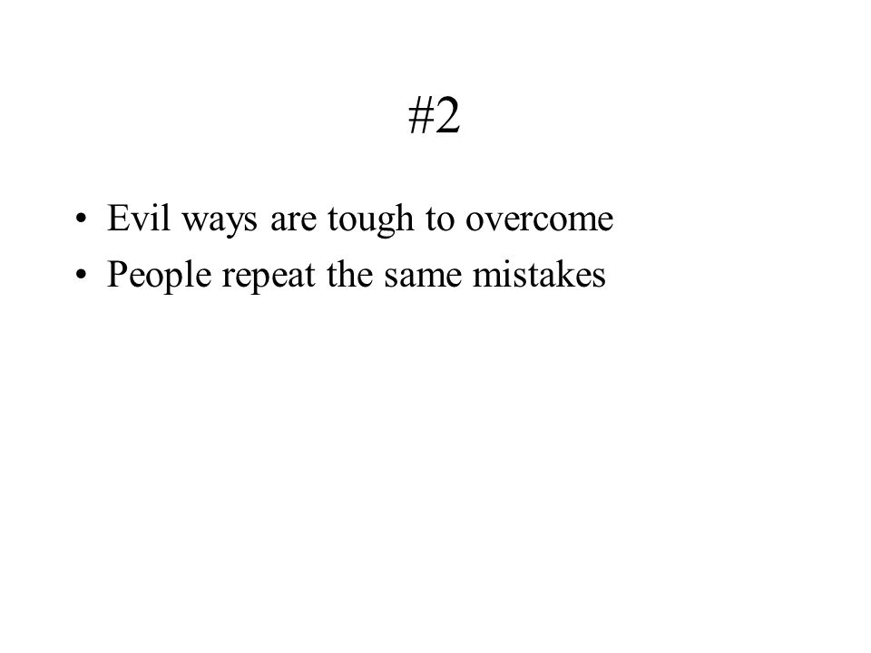 #2 Evil ways are tough to overcome People repeat the same mistakes