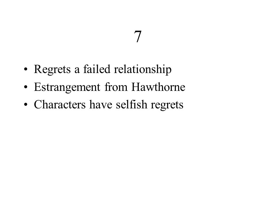 7 Regrets a failed relationship Estrangement from Hawthorne
